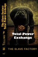 The Slave Factory: Total Power Exchange Pdf/ePub eBook