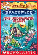 The Underwater Planet (Geronimo Stilton Spacemice #6) [Pdf/ePub] eBook