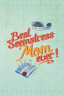 Best Seemstress Mom Ever