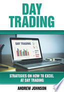 Day Trading: Strategies on How to Excel at Day Trading: Trade Like A King (Strategies On How To Excel At Day Trading