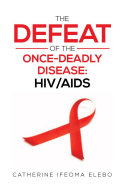 The Defeat of the Once-Deadly Disease: HIV/AIDS