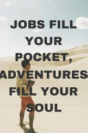 Jobs Fill Your Pocket, Adventures Fill Your Soul