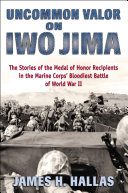 Uncommon Valor on Iwo Jima: The Story of the Medal of Honor ...