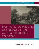 Patriots  Loyalists  and Revolution in New York City  1775 1776