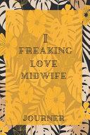 I Freaking Love Midwife Journal