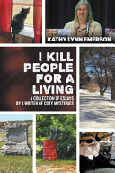 I Kill People For A Living A Collection Of Essays By A Writer Of Cozy Mysteries