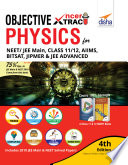 Objective NCERT Xtract Physics for NEET/ JEE Main, Class 11/ 12, AIIMS, BITSAT, JIPMER, JEE Advanced 4th Edition
