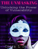 The Unmasking  Unlocking the Power of Vulnerability