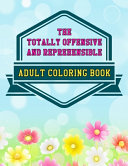 The Totally Offensive and Reprehensible Adult Coloring Book