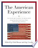 American Experience  : The History and Culture of the United States Through Speeches, Letters, Essays, Articles, Poems, Songs and Stories