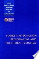 Market Integration  Regionalism and the Global Economy