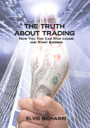 The Truth About Trading  Now You Too Can Stop Losing and Start Earning  How to Make Money From the Stock Market
