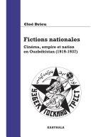 Fictions nationales. Cinéma, empire et nation en Ouzbékistan (1919-1937) [Pdf/ePub] eBook