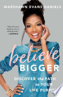 """Believe Bigger: Discover the Path to Your Life Purpose"" by Marshawn Evans Daniels"