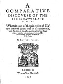 A comparative discovrse of the bodies natvral and politiqve. Wherein out of the principles of Nature, is fet forth the true forme of a Commonweale, with the dutie of Subiects, and the right of the Soueraigne ebook