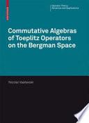 Commutative Algebras Of Toeplitz Operators On The Bergman Space