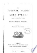 The poetical works of lord Byron, ed. with a critical mem. by W. M. Rossetti