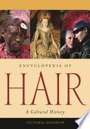 Encyclopedia of Hair, A Cultural History by Victoria Sherrow PDF