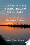 Contemplative Psychotherapy Essentials  Enriching Your Practice with Buddhist Psychology