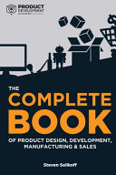 The COMPLETE BOOK of Product Design  Development  Manufacturing  and Sales Book
