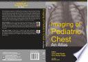 Imaging of Pediatric Chest   An Atlas Book