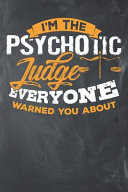I M The Psychotic Judge Everyone Warned You About Lined Journal Lined Notebook 6x9 110 Pages Ruled