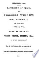 Catalogue of Prices from Charles Wright, 376, Strand ... Manufacturer of fishing tackle, archery, &c., of every description, etc