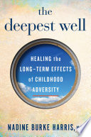 """The Deepest Well: Healing the Long-term Effects of Childhood Adversity"" by Nadine Burke Harris"