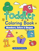 Toddler Coloring Book  Numbers Colors Shapes  Preschool Prep  Activity Book for Kids Ages 3 5  Boys and Girls   a Great Addition to Your Preschool Learning Toys and Kindergarten Books  Coloring Book for Toddlers