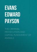 The Criminal Prosecution and Capital Punishment of Animals Pdf/ePub eBook