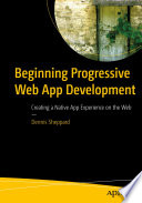 """Beginning Progressive Web App Development: Creating a Native App Experience on the Web"" by Dennis Sheppard"