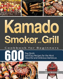 Kamado Smoker and Grill Cookbook for Beginners Book