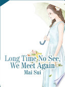 Long Time No See, We Meet Again
