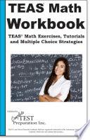 TEAS Math Workbook  : TEAS Math Exercises, Tutorials, Tips and Tricks, Shortcuts and Multiple Choice Strategies