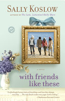 With Friends Like These: A Novel