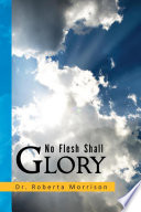 No Flesh Shall Glory