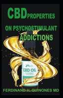 CBD Properties on Psychostimulant Addictions: All You Need to Know about CBD Properties on Psycho Add