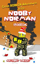 Roblox Nooby Norman S Escape From Prison By Anthony Wright Roblox Great Roblox Adventures With Nooby Norman The Complete Set Anthony Wright Google Books