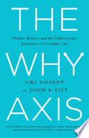"""The Why Axis: Hidden Motives and the Undiscovered Economics of Everyday Life"" by Uri Gneezy, John List, Steven D. Levitt"
