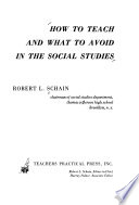 How to Teach and what to Avoid in the Social Studies