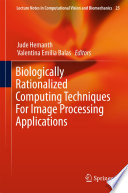 Biologically Rationalized Computing Techniques For Image Processing Applications Book