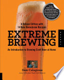 Extreme Brewing  A Deluxe Edition with 14 New Homebrew Recipes