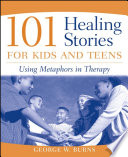 """101 Healing Stories for Kids and Teens: Using Metaphors in Therapy"" by George W. Burns"