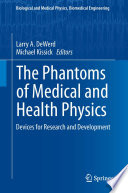 The Phantoms Of Medical And Health Physics Book PDF
