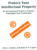 Protect Your Intellectual Property  An International Guide to Patents  Copyrights and Trademarks