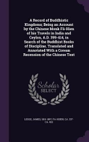 A Record of Buddhistic Kingdoms  Being an Account by the Chinese Monk Fa Hien of His Travels in India and Ceylon  A D  399 414  in Search of the Buddhist Books of Discipline  Translated and Annotated with a Corean Recension of the Chinese Text