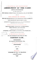 A Practical and Elementary Abridgement of the Cases Argued and Determined in the Courts of King's Bench, Common Pleas, Exchequer, and at Nisi Prius and of the Rules of Court