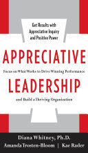 Appreciative Leadership  Focus on What Works to Drive Winning Performance and Build a Thriving Organization