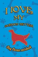 I Love My Gordon Setter   Dog Owner Notebook  Doggy Style Designed Pages for Dog Owner to Note Training Log and Daily Adventures