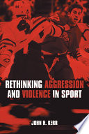 """""""Rethinking Aggression and Violence in Sport"""" by John H. Kerr"""